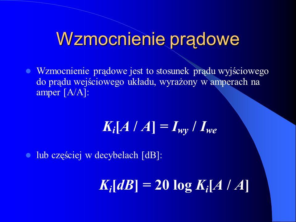 Wzmocnienie prądowe Ki[dB] = 20 log Ki[A / A] Ki[A / A] = Iwy / Iwe